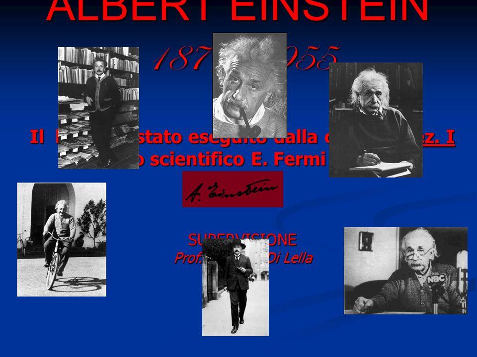 ALBERT EINSTEIN 1879 -1955 Il lavoro è stato eseguito dalla classe V sez. I del liceo scientifico E. Fermi di Aversa SUPERVISIONE Prof.ssa Ester Di Le