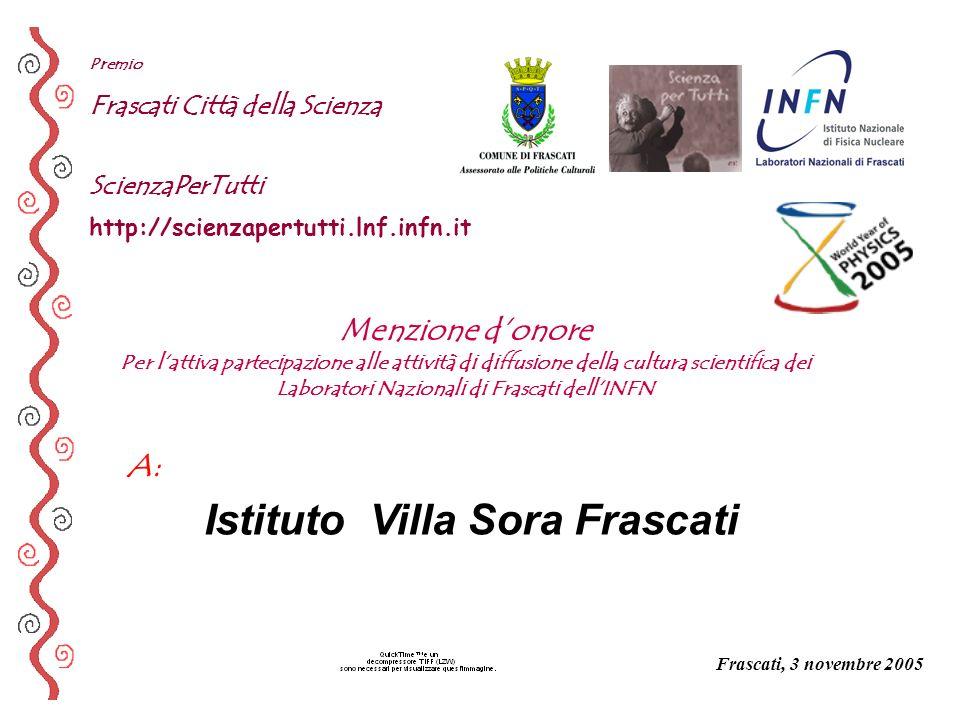 A: Premio Frascati Città della Scienza ScienzaPerTutti http://scienzapertutti.lnf.infn.it Istituto Villa Sora Frascati Frascati, 3 novembre 2005 Menzi