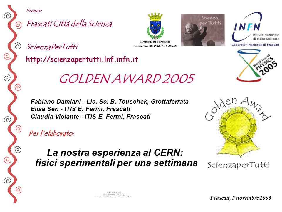 Per lelaborato: Premio Frascati Città della Scienza ScienzaPerTutti http://scienzapertutti.lnf.infn.it Fabiano Damiani - Lic. Sc. B. Touschek, Grottaf