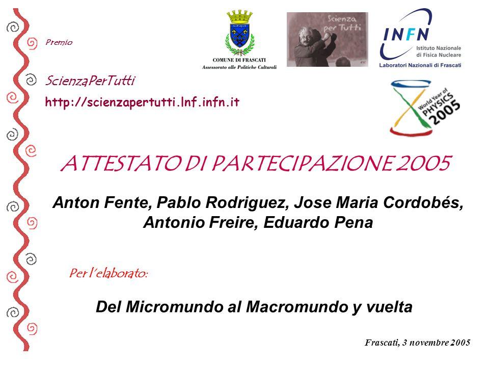 Per lelaborato: Premio ScienzaPerTutti http://scienzapertutti.lnf.infn.it Anton Fente, Pablo Rodriguez, Jose Maria Cordobés, Antonio Freire, Eduardo P