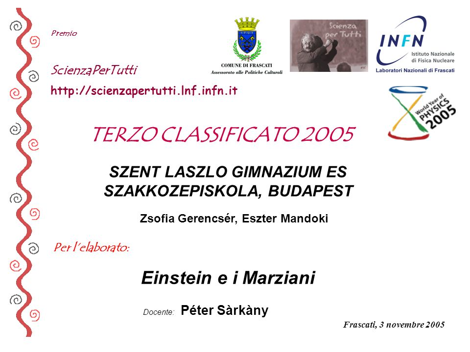 Per lelaborato: Premio ScienzaPerTutti http://scienzapertutti.lnf.infn.it SZENT LASZLO GIMNAZIUM ES SZAKKOZEPISKOLA, BUDAPEST Einstein e i Marziani TE