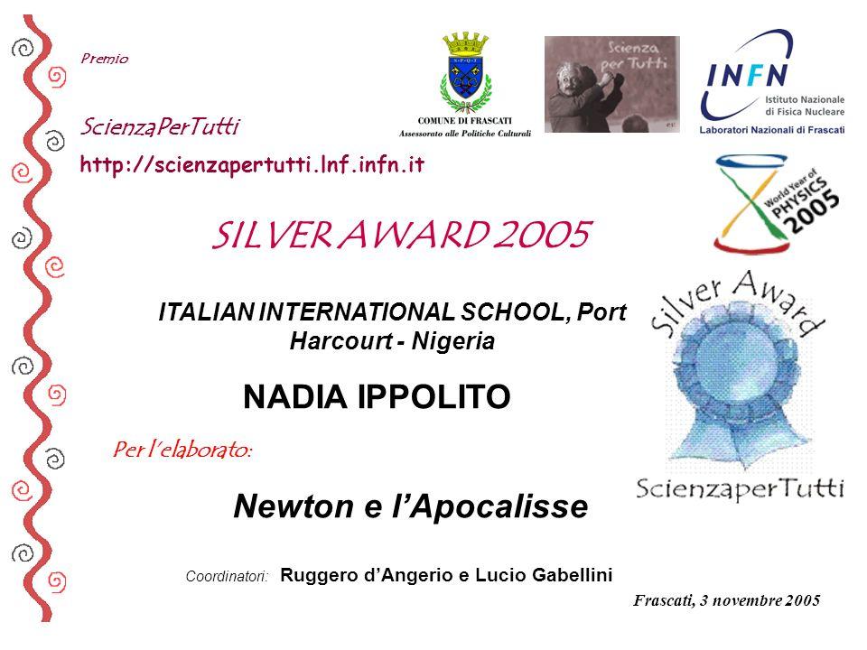Per lelaborato: Premio ScienzaPerTutti http://scienzapertutti.lnf.infn.it ITALIAN INTERNATIONAL SCHOOL, Port Harcourt - Nigeria Newton e lApocalisse S