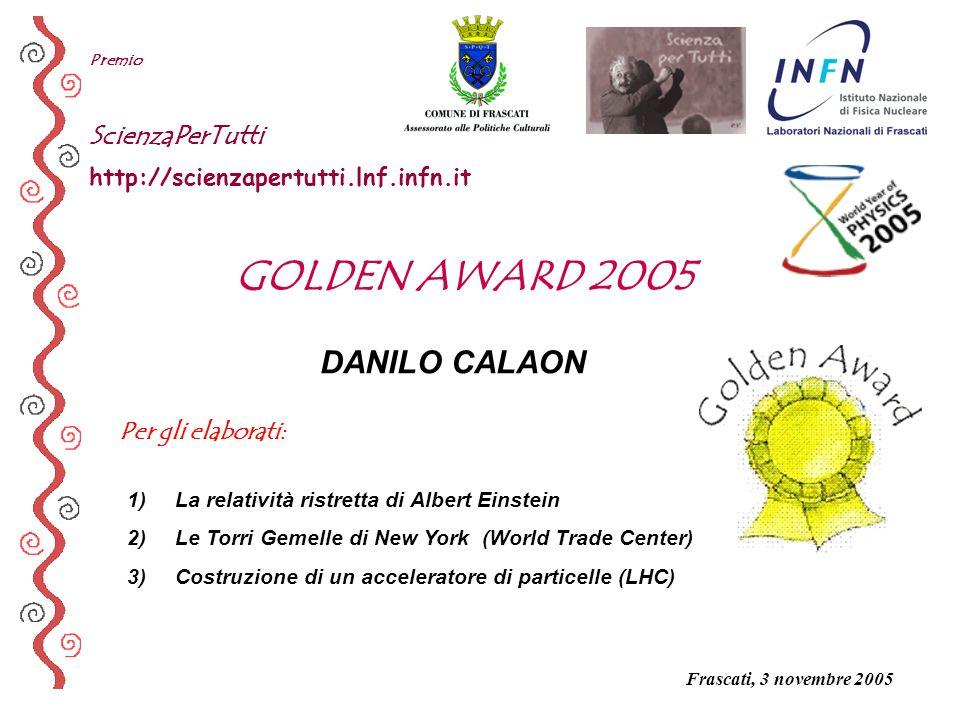 Per gli elaborati: Premio ScienzaPerTutti http://scienzapertutti.lnf.infn.it DANILO CALAON 1) La relatività ristretta di Albert Einstein 2) Le Torri G