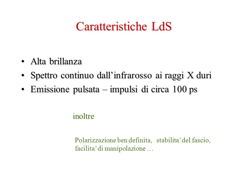 Caratteristiche LdS Alta brillanzaAlta brillanza Spettro continuo dallinfrarosso ai raggi X duriSpettro continuo dallinfrarosso ai raggi X duri Emissi
