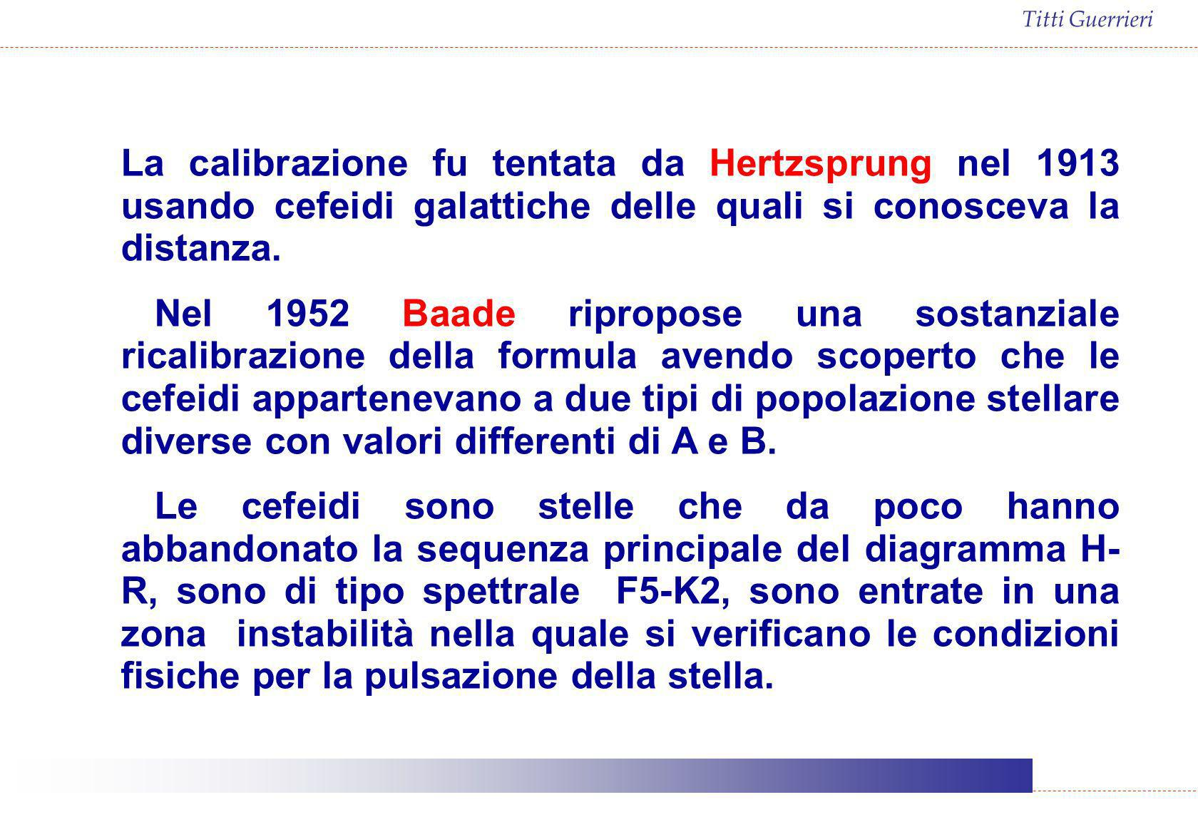 Titti Guerrieri La calibrazione fu tentata da Hertzsprung nel 1913 usando cefeidi galattiche delle quali si conosceva la distanza. Nel 1952 Baade ripr