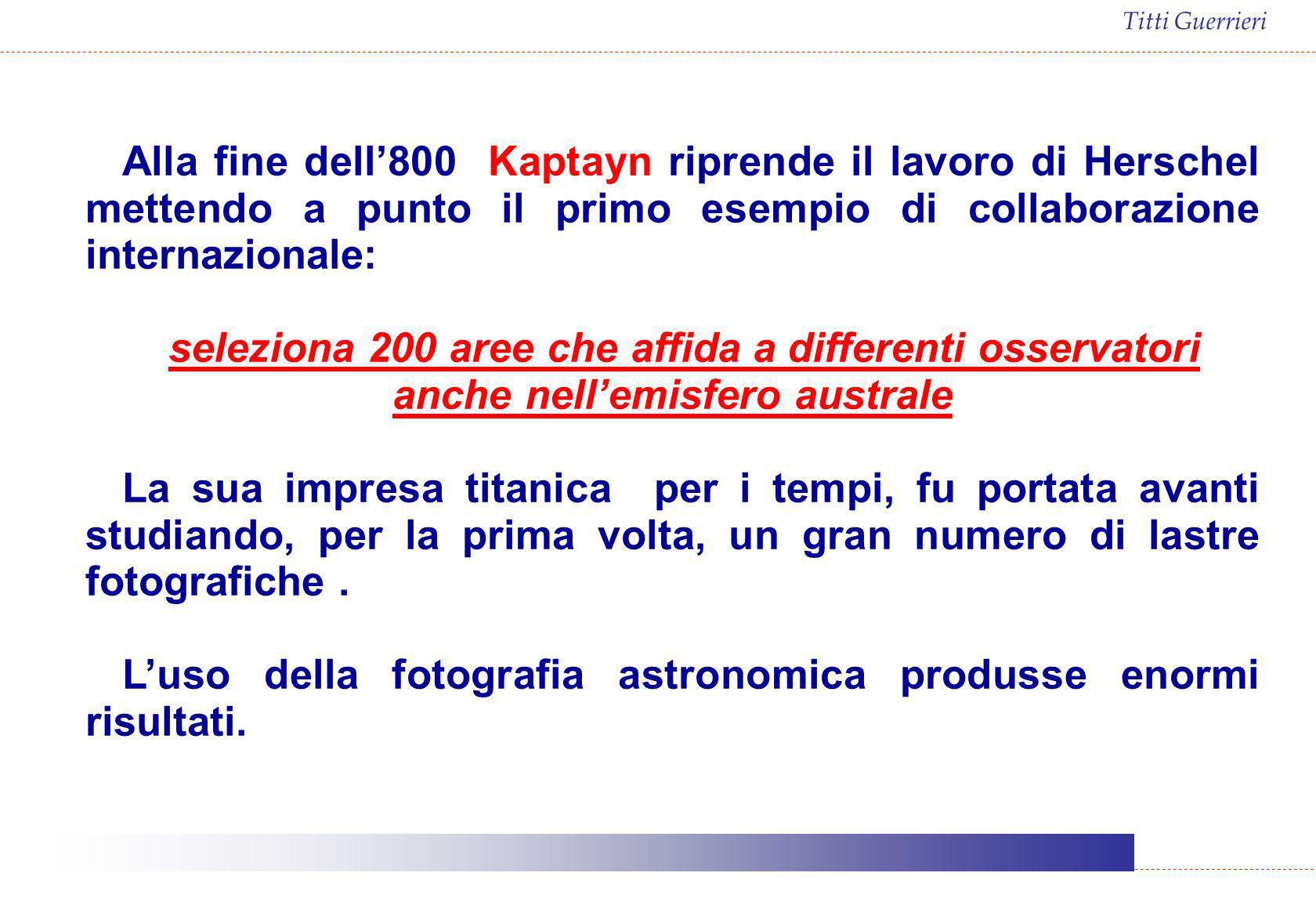 Titti Guerrieri Alla fine dell800 Kaptayn riprende il lavoro di Herschel mettendo a punto il primo esempio di collaborazione internazionale: seleziona