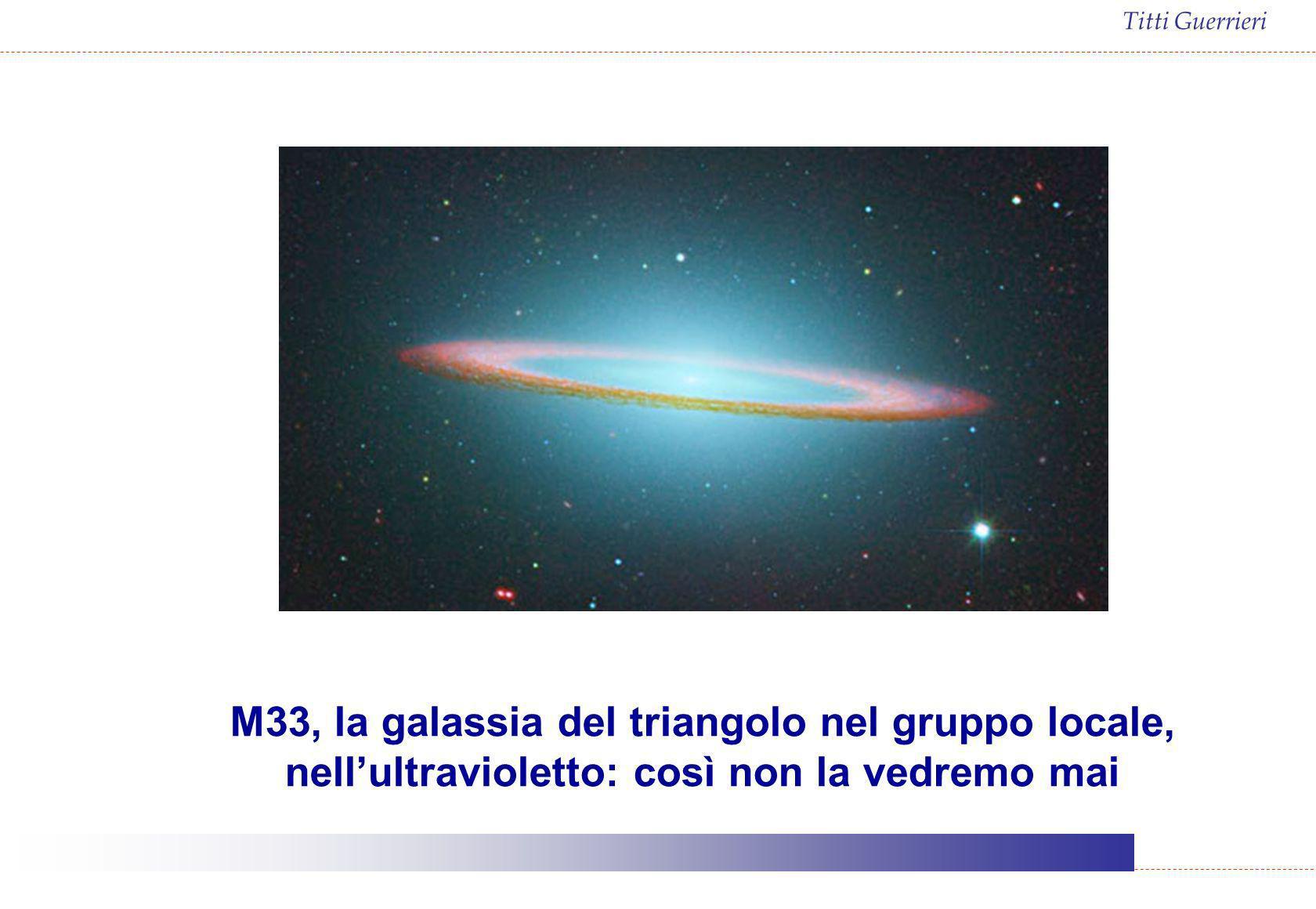 Titti Guerrieri M33, la galassia del triangolo nel gruppo locale, nellultravioletto: così non la vedremo mai