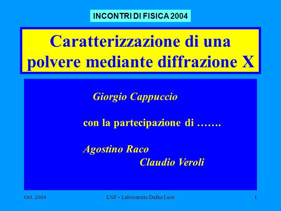 Oct. 2004LNF - Laboratorio Dafne Luce1 Caratterizzazione di una polvere mediante diffrazione X INCONTRI DI FISICA 2004 Giorgio Cappuccio con la partec