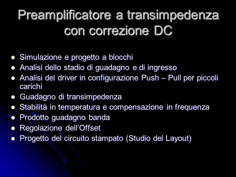 Preamplificatore a transimpedenza con correzione DC Simulazione e progetto a blocchi Simulazione e progetto a blocchi Analisi dello stadio di guadagno