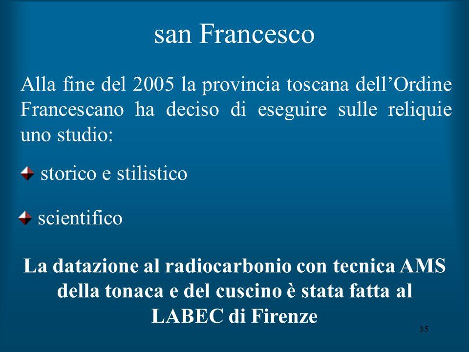35 Alla fine del 2005 la provincia toscana dellOrdine Francescano ha deciso di eseguire sulle reliquie uno studio: storico e stilistico scientifico La