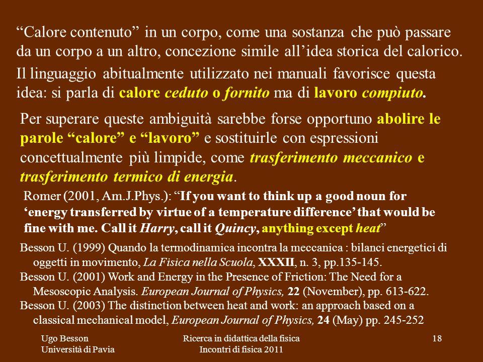 Il linguaggio abitualmente utilizzato nei manuali favorisce questa idea: si parla di calore ceduto o fornito ma di lavoro compiuto. Romer (2001, Am.J.
