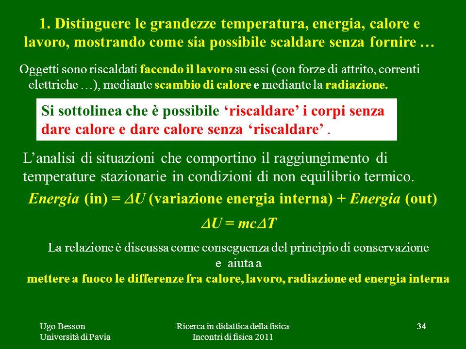 34 1. Distinguere le grandezze temperatura, energia, calore e lavoro, mostrando come sia possibile scaldare senza fornire … Energia (in) = U (variazio