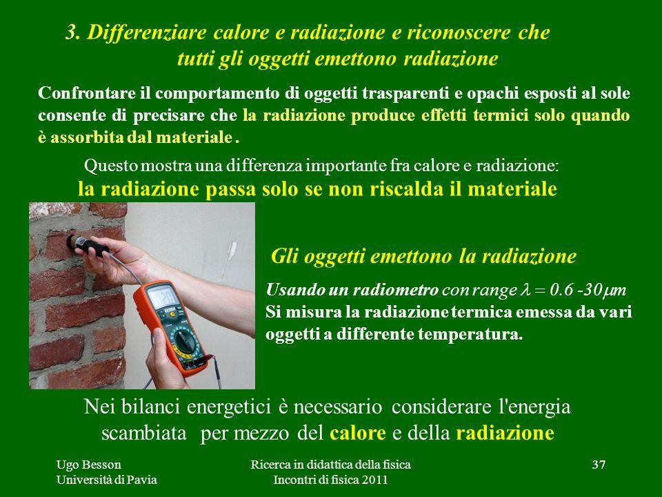 37 3. Differenziare calore e radiazione e riconoscere che tutti gli oggetti emettono radiazione Confrontare il comportamento di oggetti trasparenti e