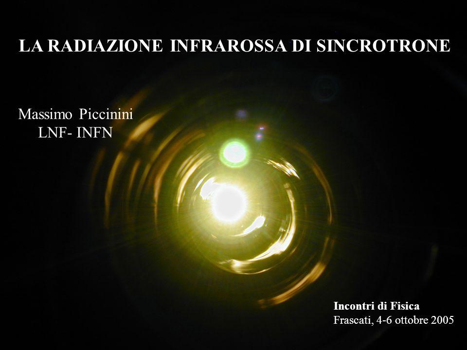 LA RADIAZIONE INFRAROSSA DI SINCROTRONE Massimo Piccinini LNF- INFN Incontri di Fisica Frascati, 4-6 ottobre 2005