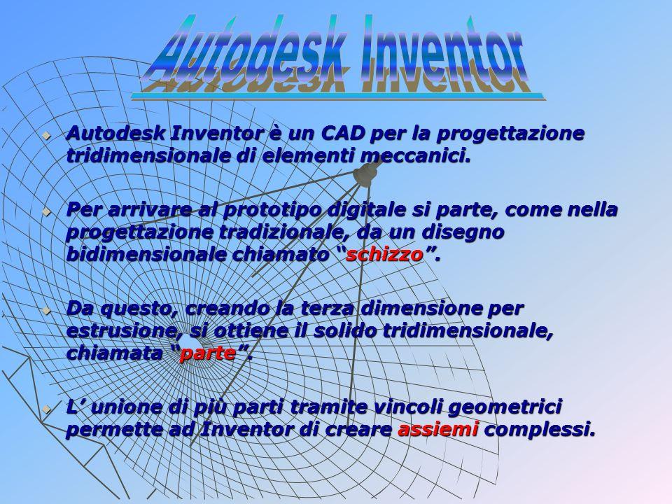 Autodesk Autodesk Inventor è un CAD per la progettazione tridimensionale di elementi meccanici. Per Per arrivare al prototipo digitale si parte, come