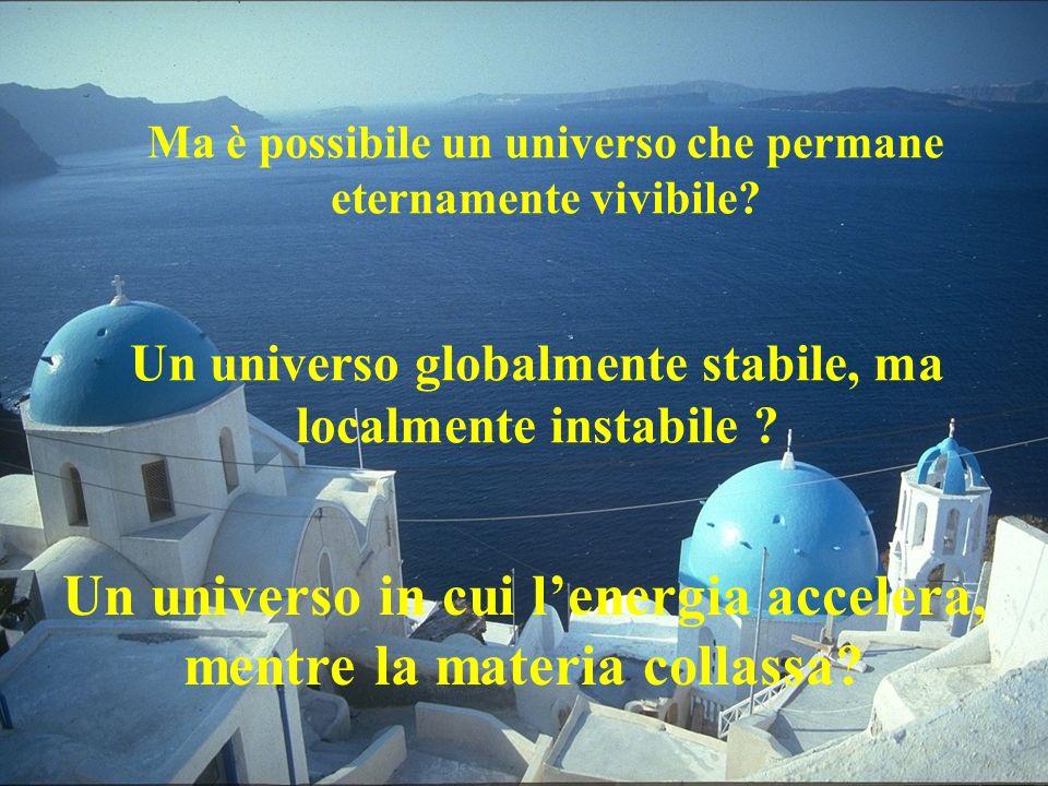 Ma è possibile un universo che permane eternamente vivibile.