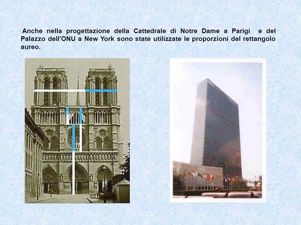 Anche nella progettazione della Cattedrale di Notre Dame a Parigi e del Palazzo dell'ONU a New York sono state utilizzate le proporzioni del rettangol