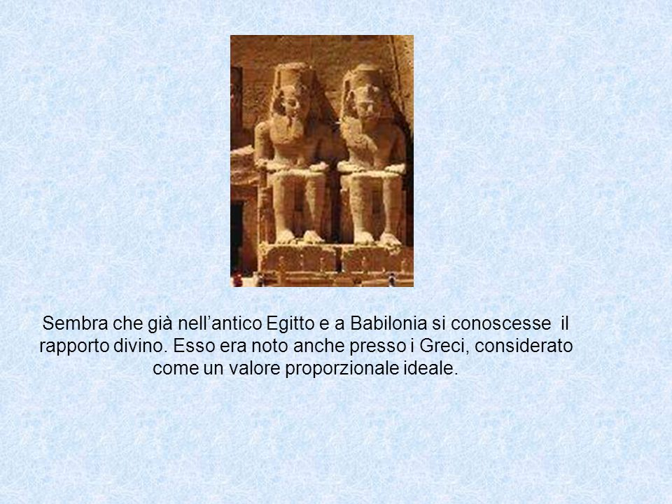 Sembra che già nellantico Egitto e a Babilonia si conoscesse il rapporto divino. Esso era noto anche presso i Greci, considerato come un valore propor
