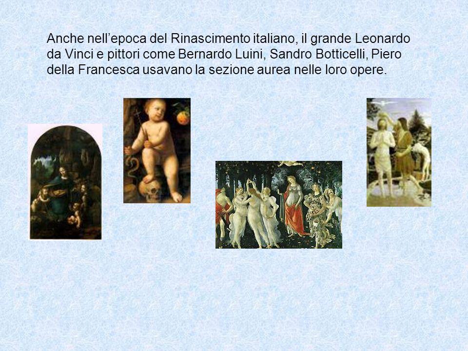 Anche nellepoca del Rinascimento italiano, il grande Leonardo da Vinci e pittori come Bernardo Luini, Sandro Botticelli, Piero della Francesca usavano la sezione aurea nelle loro opere.