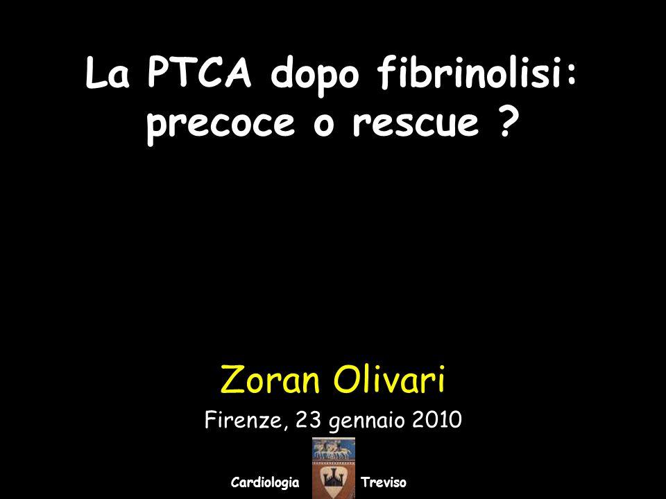La PTCA dopo fibrinolisi: precoce o rescue ? Zoran Olivari Firenze, 23 gennaio 2010 Cardiologia Treviso