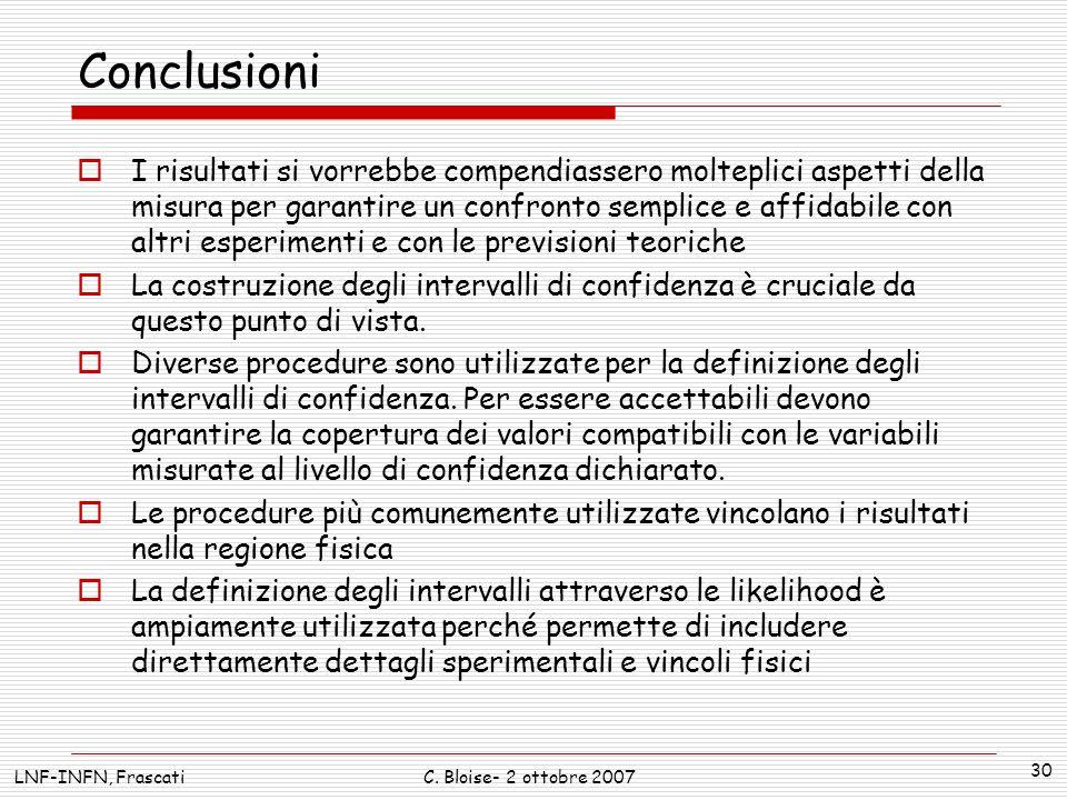 LNF-INFN, FrascatiC. Bloise- 2 ottobre 2007 30 Conclusioni I risultati si vorrebbe compendiassero molteplici aspetti della misura per garantire un con