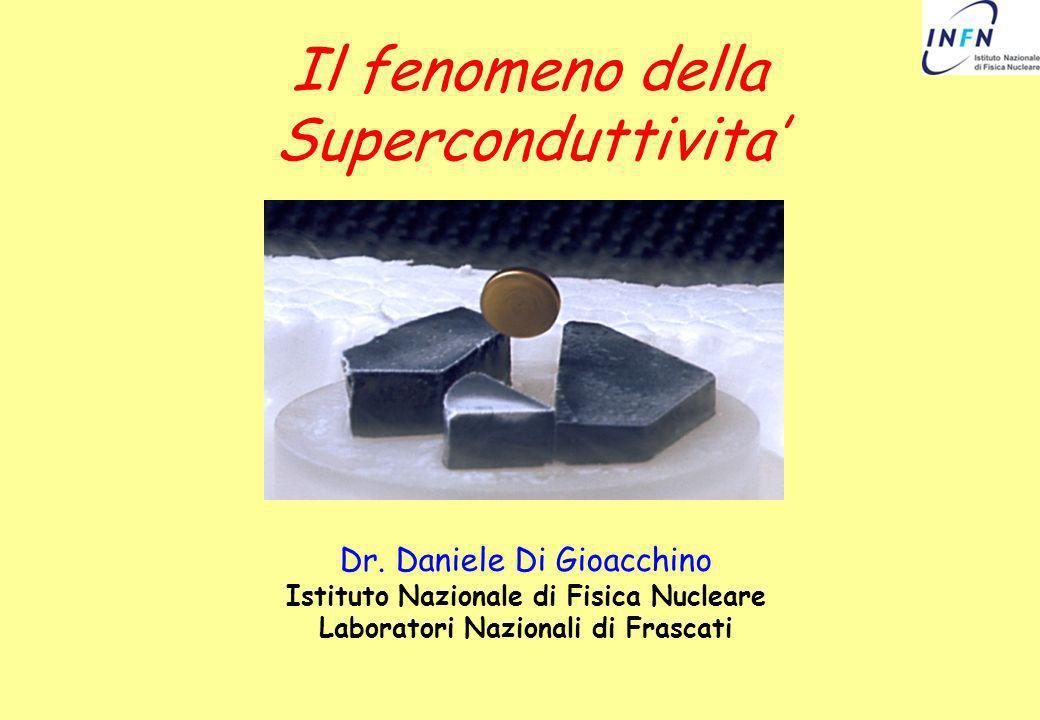 Il fenomeno della Superconduttivita Dr. Daniele Di Gioacchino Istituto Nazionale di Fisica Nucleare Laboratori Nazionali di Frascati
