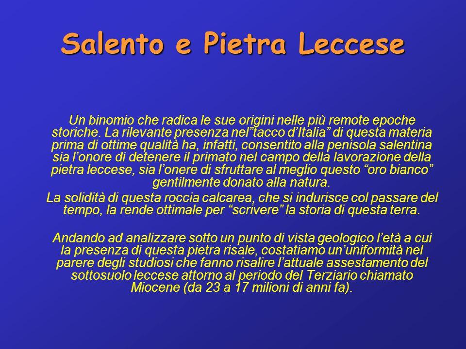 Salento e Pietra Leccese Un binomio che radica le sue origini nelle più remote epoche storiche.
