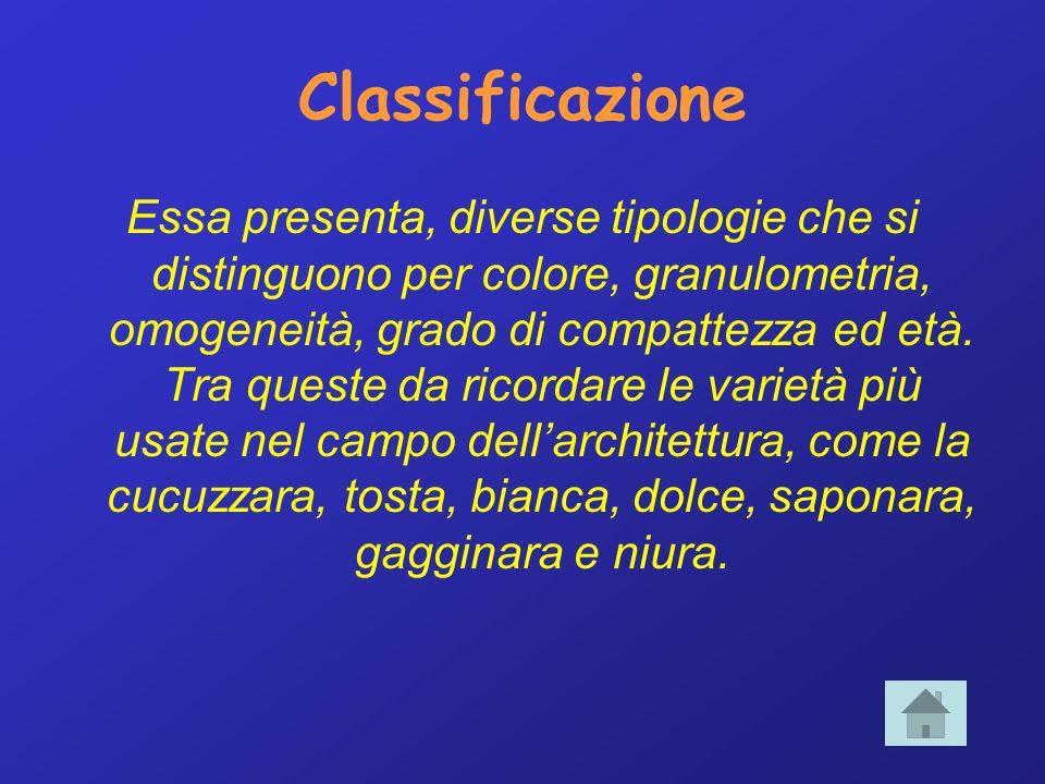 Classificazione Essa presenta, diverse tipologie che si distinguono per colore, granulometria, omogeneità, grado di compattezza ed età.