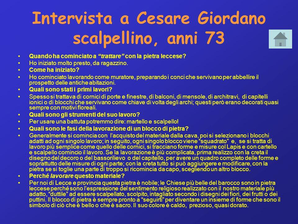 Intervista a Cesare Giordano scalpellino, anni 73 Quando ha cominciato a trattare con la pietra leccese.