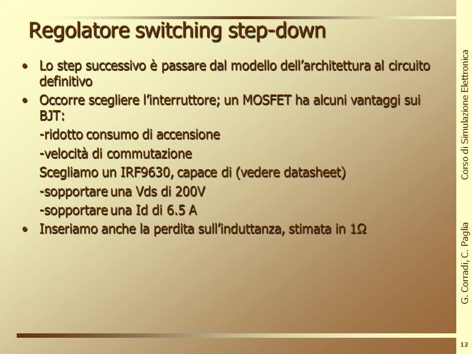 G. Corradi, C. Paglia Corso di Simulazione Elettronica 11 Regolatore switching step-down La tensione di uscita dipende dal duty-cycle:La tensione di u