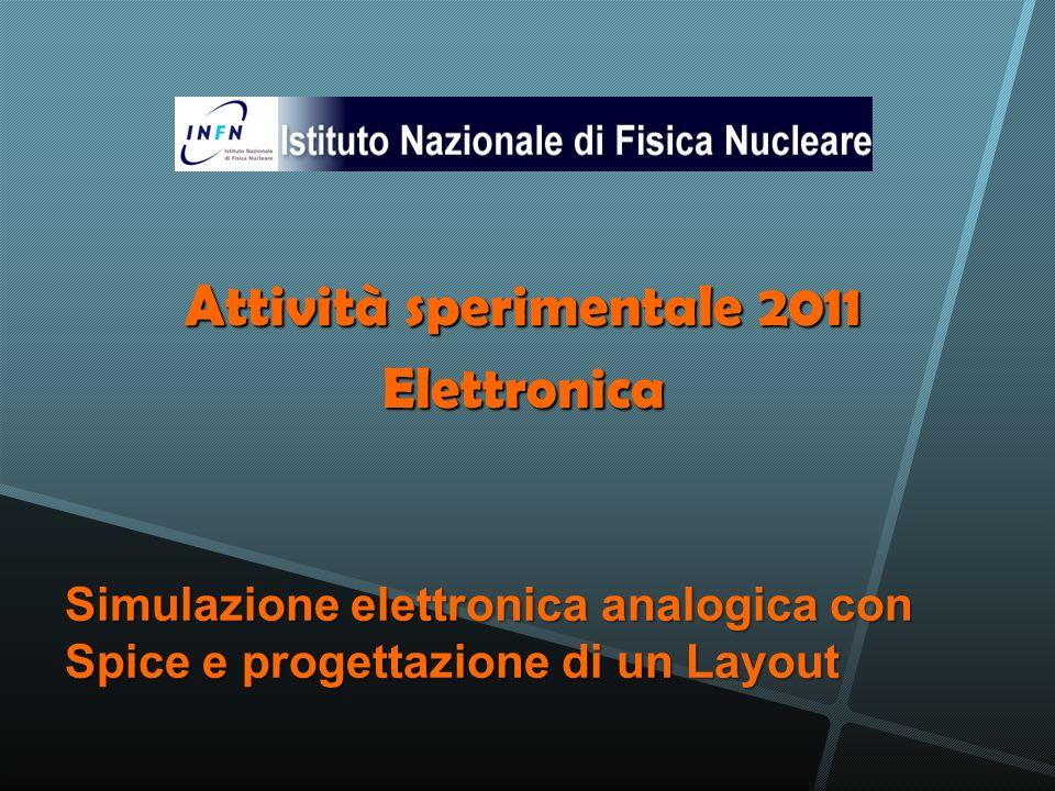 Simulazione elettronica analogica con Spice e progettazione di un Layout Attività sperimentale 2011 Elettronica