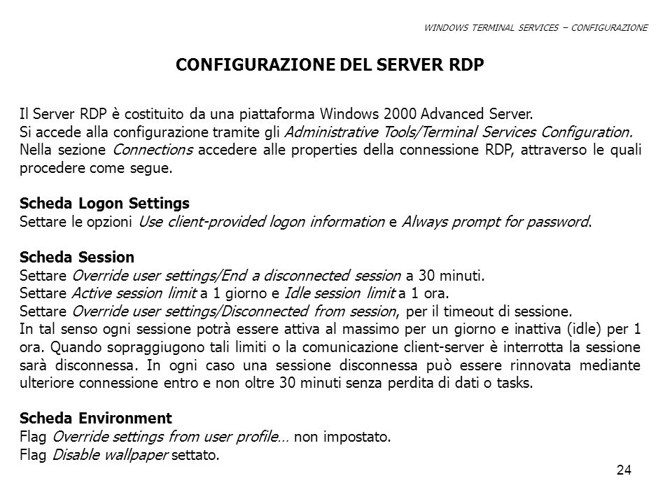 24 WINDOWS TERMINAL SERVICES – CONFIGURAZIONE CONFIGURAZIONE DEL SERVER RDP Il Server RDP è costituito da una piattaforma Windows 2000 Advanced Server