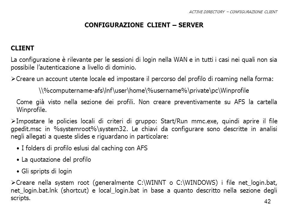 42 CONFIGURAZIONE CLIENT – SERVER CLIENT La configurazione è rilevante per le sessioni di login nella WAN e in tutti i casi nei quali non sia possibile lautenticazione a livello di dominio.