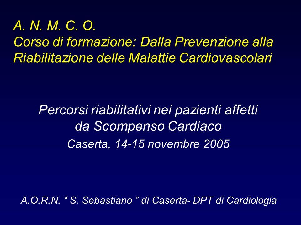 A. N. M. C. O. Corso di formazione: Dalla Prevenzione alla Riabilitazione delle Malattie Cardiovascolari Percorsi riabilitativi nei pazienti affetti d