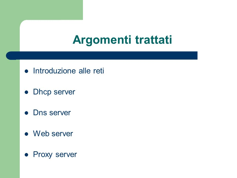 HTTP Proxy File di configurazione /etc/squid/squid.conf (continua) visible_hostname FQDNindica il nome FQDN che apparira nei log (default e hostname) unique_hostname FQDNindica il nome FQDN unico del Proxy Server (ognuno ha il suo) logfile_rotate valoreindica il numero di logfile da creare quando si usa (squid –k rotate) append_domain.domainindica il dominio da aggiungere ad hostname senza dominio cachemgr_passwd passwordshutdown shutdown indica la password per effettuare lo shutdown del server via manager cachemgr_passwd passwordconfig config indica la password per vedere lo stato del server via manager cache_peer FQDN|IP parent|sibling http_port udp_port opzioni indica da quale altro proxy server prendere le informazioni, parent indica un proxy server che puo scaricare oggetti per noi, sibling indica un proxy server che non puo scaricare per noi, nelle opzioni troviamo proxy-only, che indica che il nostro proxy non copiara nella cache gli oggetti ricevuti da unaltro proxy parent o sibling che sia cache_peer_domain FQDN|IP.dominio1.dominion !.dominio1 !.dominion indica per quali domini chiedere o non chiedere ad un altro proxy (parent o sibling, esempio.it !.com)