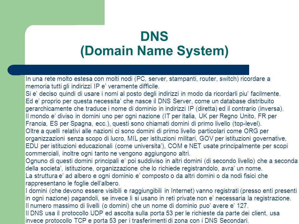 DNS (Domain Name System) In una rete molto estesa con molti nodi (PC, server, stampanti, router, switch) ricordare a memoria tutti gli indirizzi IP e veramente difficile.