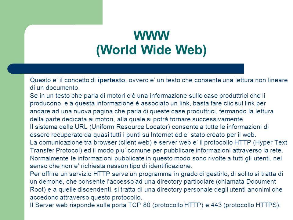 WWW (World Wide Web) Questo e il concetto di ipertesto, ovvero e un testo che consente una lettura non lineare di un documento.