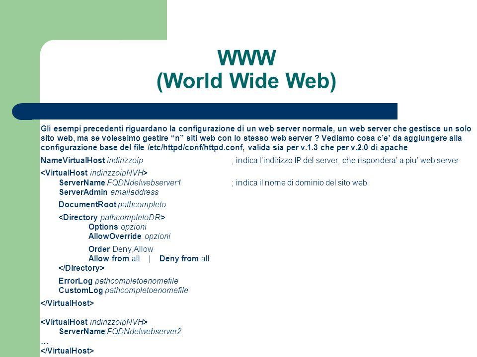 WWW (World Wide Web) Gli esempi precedenti riguardano la configurazione di un web server normale, un web server che gestisce un solo sito web, ma se volessimo gestire n siti web con lo stesso web server .