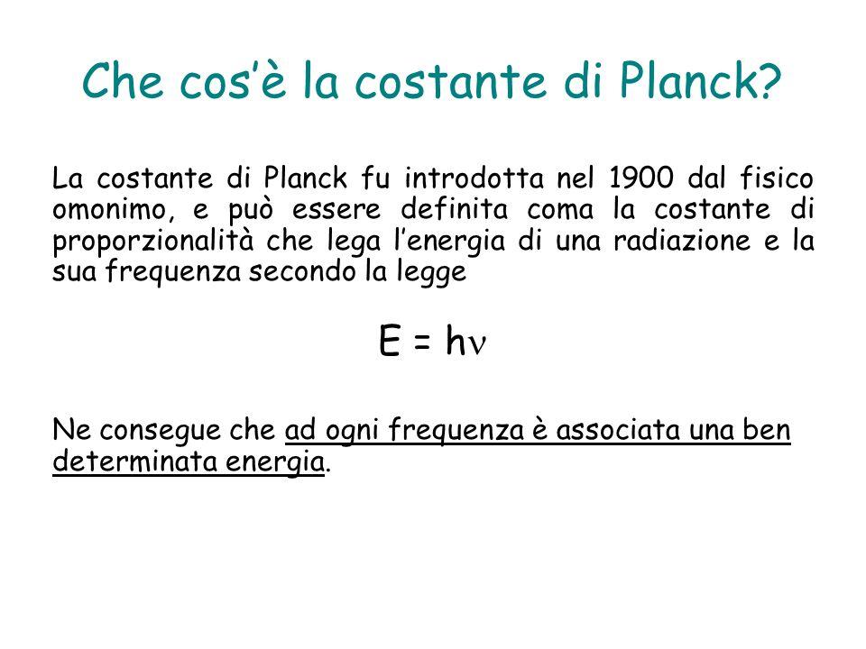 Che cosè la costante di Planck? La costante di Planck fu introdotta nel 1900 dal fisico omonimo, e può essere definita coma la costante di proporziona