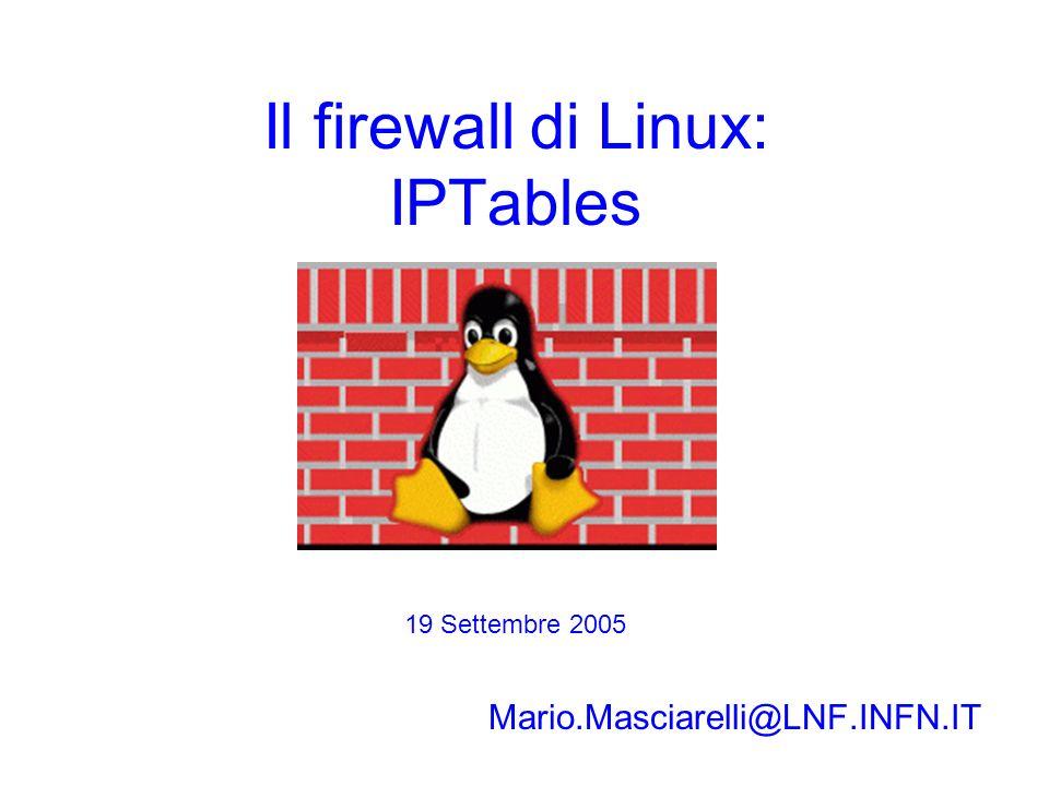 IPTables Realizzazione di un firewall –Controllo stateful dei pacchetti iptables -A INPUT --match state --state ESTABLISHED -j ACCEPT Questo esempio fa si che il firewall lasci passare tutti i pacchetti relativi a connessioni gia stabilite (access-list 103 permit tcp any 192.168.8.0 0.0.7.255 established)