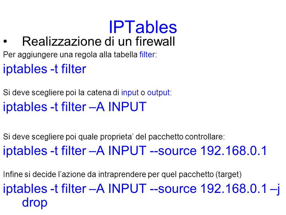 IPTables Realizzazione di un firewall –Controllo del protocollo iptables -A INPUT --protocol tcp -j ACCEPT La lista dei protocolli si trova in /etc/protocols