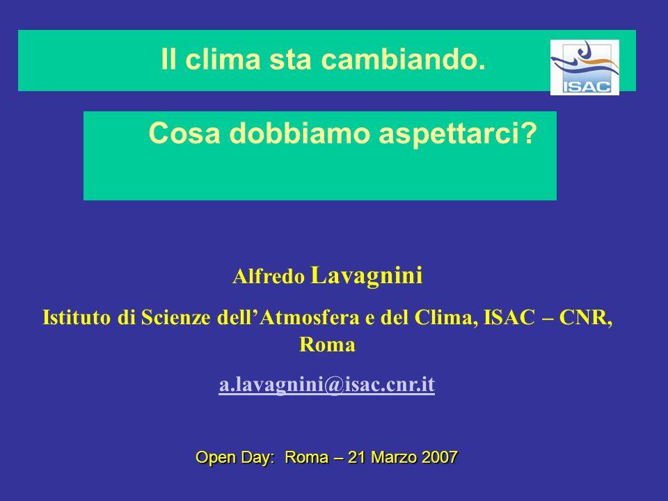 Alfredo Lavagnini Istituto di Scienze dellAtmosfera e del Clima, ISAC – CNR, Roma a.lavagnini@isac.cnr.it Open Day: Roma – 21 Marzo 2007 Il clima sta cambiando.