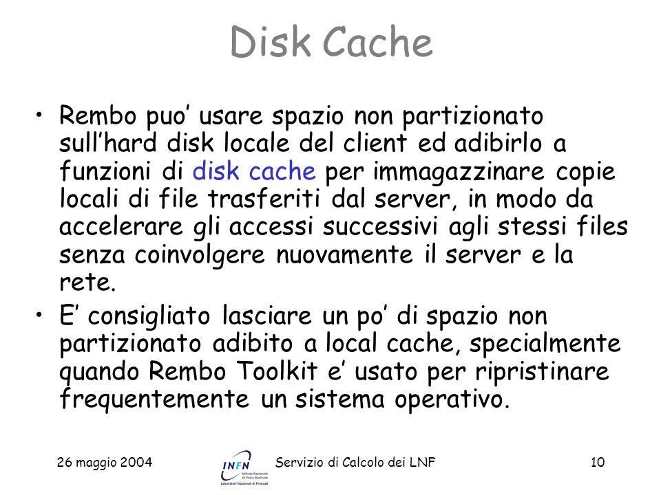 26 maggio 2004Servizio di Calcolo dei LNF10 Disk Cache Rembo puo usare spazio non partizionato sullhard disk locale del client ed adibirlo a funzioni
