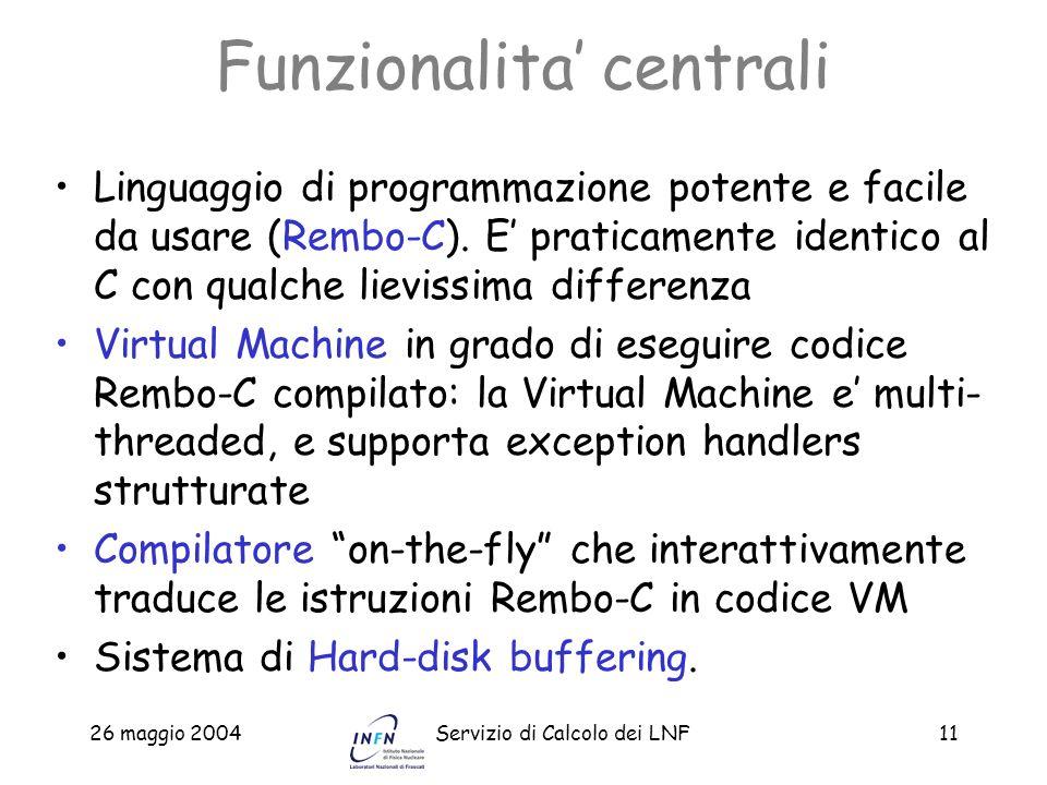 26 maggio 2004Servizio di Calcolo dei LNF11 Funzionalita centrali Linguaggio di programmazione potente e facile da usare (Rembo-C). E praticamente ide