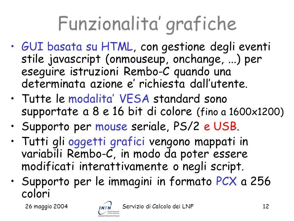 26 maggio 2004Servizio di Calcolo dei LNF12 Funzionalita grafiche GUI basata su HTML, con gestione degli eventi stile javascript (onmouseup, onchange,