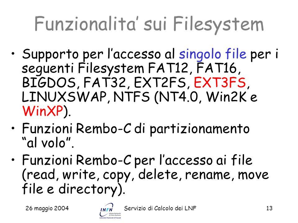 26 maggio 2004Servizio di Calcolo dei LNF13 Funzionalita sui Filesystem Supporto per laccesso al singolo file per i seguenti Filesystem FAT12, FAT16,