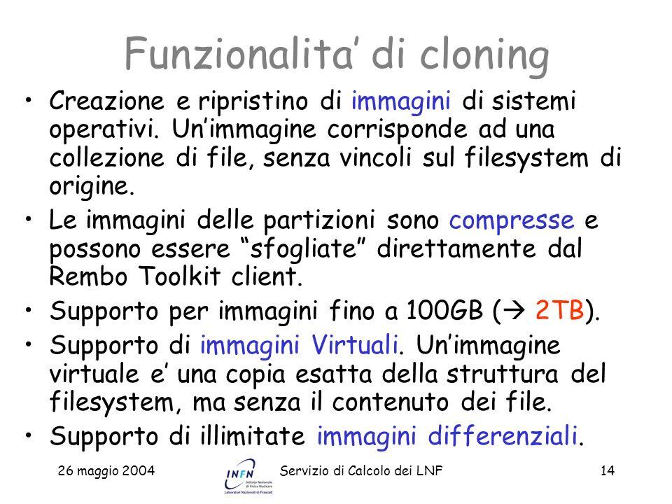 26 maggio 2004Servizio di Calcolo dei LNF14 Funzionalita di cloning Creazione e ripristino di immagini di sistemi operativi. Unimmagine corrisponde ad