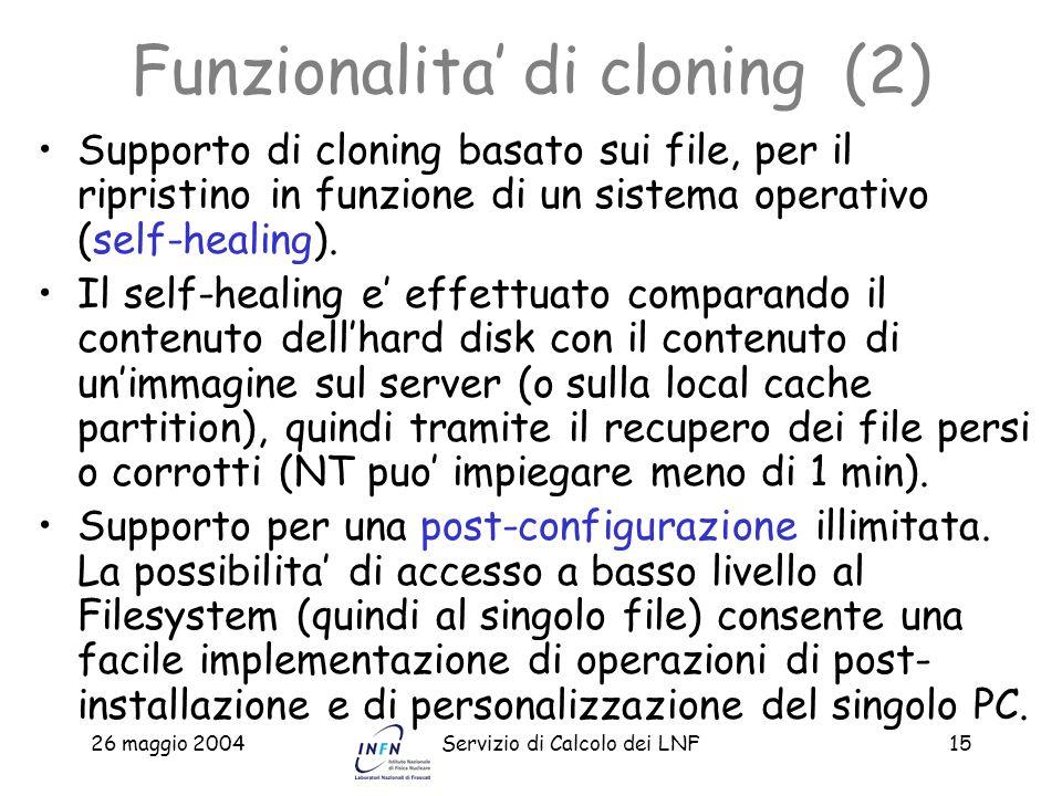 26 maggio 2004Servizio di Calcolo dei LNF15 Funzionalita di cloning (2) Supporto di cloning basato sui file, per il ripristino in funzione di un siste