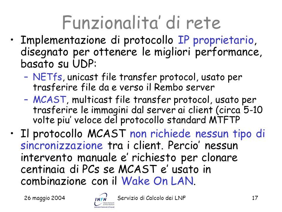 26 maggio 2004Servizio di Calcolo dei LNF17 Funzionalita di rete Implementazione di protocollo IP proprietario, disegnato per ottenere le migliori per