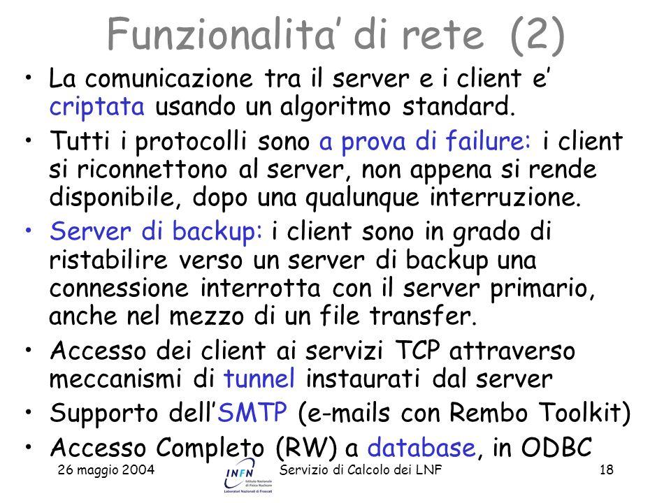 26 maggio 2004Servizio di Calcolo dei LNF18 Funzionalita di rete (2) La comunicazione tra il server e i client e criptata usando un algoritmo standard